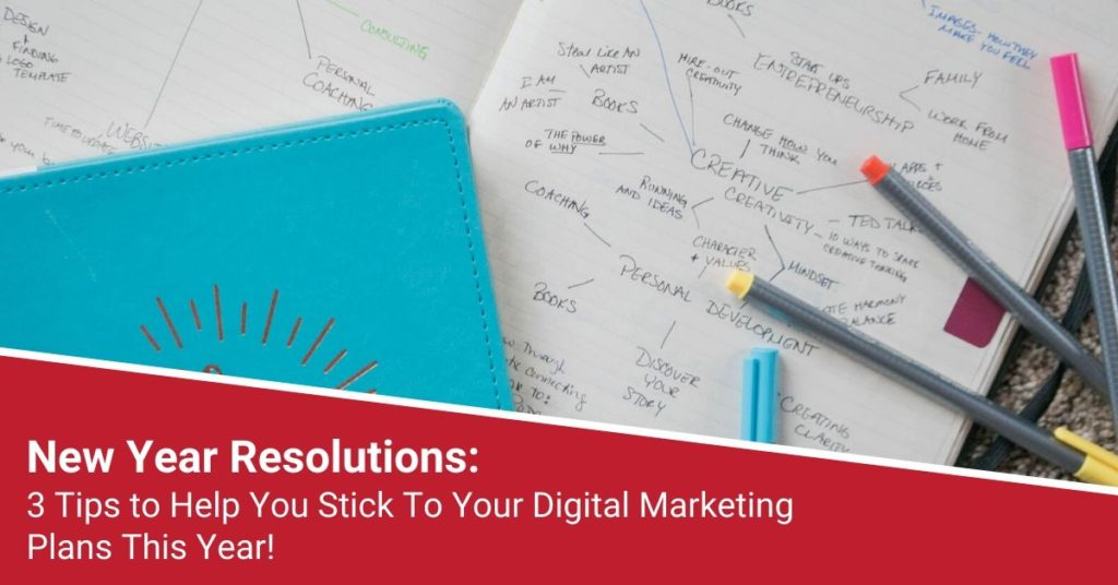 New Year Resolutions: 3 Tips to Help You Stick To Your Digital Marketing Plans This Year!